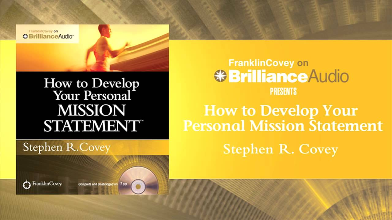 How To Develop Your Personal Mission Statement By Stephen R  Covey