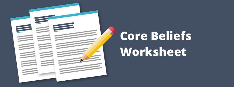 Identifying & Challenging Core Beliefs Worksheet