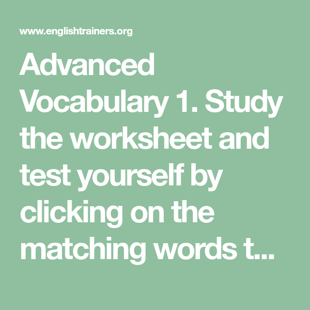Advanced Vocabulary 1  Study The Worksheet And Test Yourself By